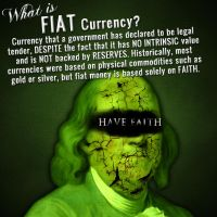 Fiat Currency - HAVE FAITH by fourdaysfromnow