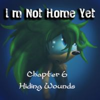 I'm Not Home Yet ch6 : Hiding Wounds by Called1-for-Jesus
