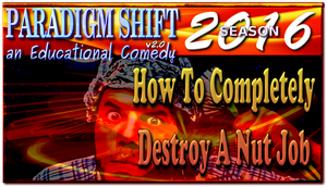 PSEC 2016 How To Completely Destroy A Nut Job by paradigm-shifting