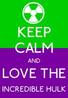 Keep Calm and Love The Incredible Hulk Poster by MrAngryDog
