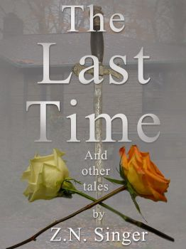 For the Last Time and Other Tales by ZNSinger