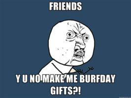 Y U NO - Burfday gifts by juanito316ss