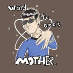 Word To One's Mother (Re-mastered) by MrDataTheAwesome