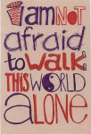 I am not afraid to walk this world alone by Proud-of-your-love
