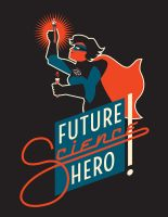 MARCH FOR SCIENCE: FUTURE SCIENCE HERO (FEMALE) by PaulSizer