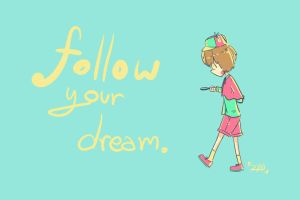Follow your dream. by zilchat