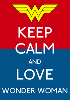 Keep Calm And Love Wonder Woman Poster by MrAngryDog