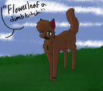 Flowerleaf a dumb bitch by TheoryOfATherapist