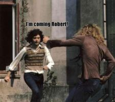 I'm Coming Robert! by RadioactiveMarmalade