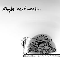 Maybe next week by Mister-Saturn