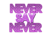 Never Say Never by chicastecnologicas21