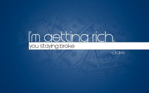 I'm Getting Rich  Wallpaper by motion-attack