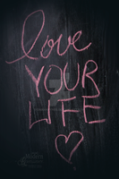 Love Your Life by DanaHaynes