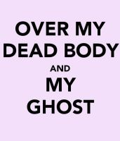 Over My Dead Body And My Ghost by agalanddog