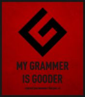 My grammer is gooder by joogz