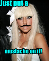 Just put a mustache on GAGA by blitz-paranoia