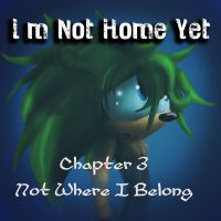 I'm Not Home Yet: Ch3 Not Where I Belong by Called1-for-Jesus