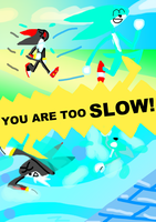 You are too SLOW by zigaudrey