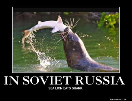 In Soviet Russia Demotivational Poster(1) by Haxorus54