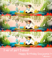 Three ver of part 5 about Happy Birthday Doojoonie by YongYoMin