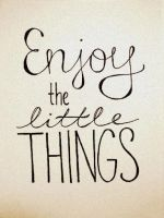 Enjoy_the_little_things by Bella-Gina