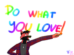 Do what you love! by LDK930