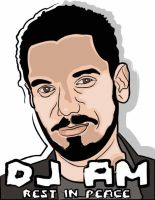 RIP DJ AM, rest in peace by tzsfinest