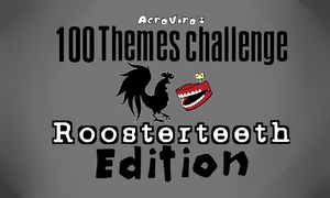 .:100 Themes Challenge - Roosterteeth Edition:. by PikaIsCool