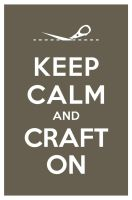 KEEP CALM AND CRAFT ON by manishmansinh