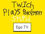 TPPStupid: Ego TV by Pfaccioxx