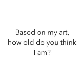 Guess my age by blacksn0