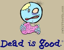 Dead is good Zombie tee shirt design by Rabittooth