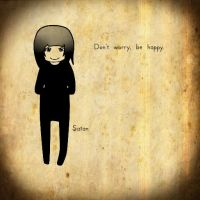 Don't worry, be happy. by Peaceofsatan
