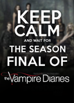 Keep Calm And wait for the Season Final of TVD by VSCreations