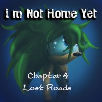 I'm Not Home Yet:: Chapter 4 Lost Roads by Called1-for-Jesus