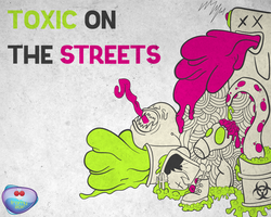 Toxic On The Streets by Framy29