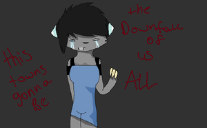 this towns the downfall of us. by shibuya-chan