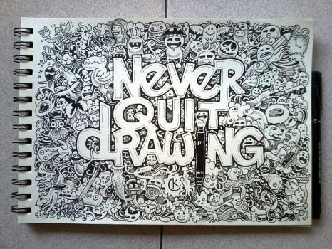 DOODLE ART: Never Quit Drawing by kerbyrosanes