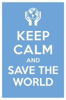 KEEP CALM AND SAVE THE WORLD by manishmansinh