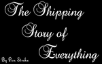The Shipping Story of Everything by PenStrokePony
