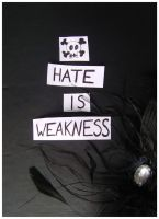 Hate Is Weakness by Red--Roses