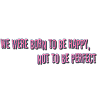 Texto We were born to be happy, not to be perfect by EBELULAEDITIONS