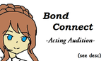 MSRA/BA - Bond Connect Audition by FloDoodling