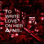 TO WRITE LOVE ON HER ARMS by jawoltze