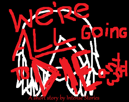 We're All Going to Die Anyway by SelenaGomez900