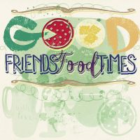Good Friends Good Food Good Times by Diamara