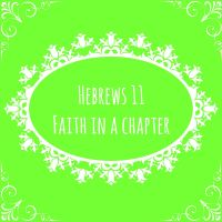 Hebrews 11 Faith in a Chapter by 1234RoseSmith