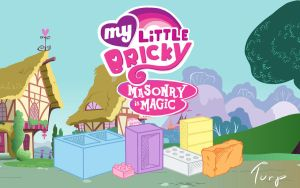 My Little Bricky: Masonry is Magic by Turpentity