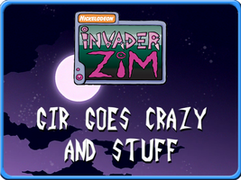 Invasor Zim-19A-GIR Goes Crazy and Stuff (Latino) by DarkTerro-34