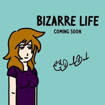 Bizarre Life Coming Soon by daniel-bs